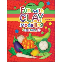 Fun with Clay Modelling Vegetables Book 3 (Dreamland)