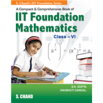 S Chand A Compact and Comprehensive IIT Foundation Mathematics for Class 6