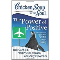 Chicken Soup Series : Chicken Soup for the Soul: The Power of Positive