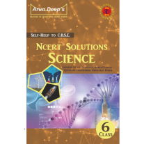 Arun Deep's Self Help to NCERT Science Class 6