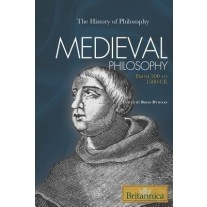 Britannica Medieval Philosophy: From 500 CE to 1500 CE