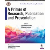 A Primer of Research, Publication and Presentation by Sandeep Grover and Shahul Ameen