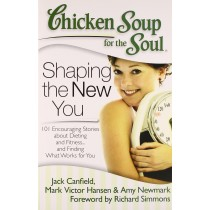Chicken Soup Series : Chicken Soup for the Soul Shaping the New You