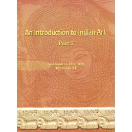 NCERT An Introduction To Indian Art Part 1 Textbook of Fine Art for Class 11 (With Binding)