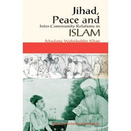 Jihad, Peace and Inter-Community Relations in Islam: Maulana Wahiduddin Khan by Tr.Yoginder Sikand