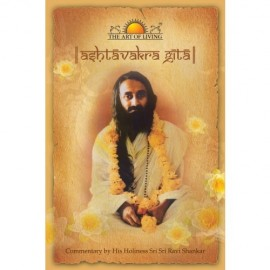 The Art of Living Ashtavakra Gita by Sri Sri Ravi Shankar