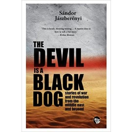 Speaking Tiger The Devil is a Black Dog : Stories of the War and Revolution from the Middle East and Beyond by Sándor Jászberényi