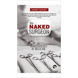 Speaking Tiger The Naked Surgeon : The Power and Peril of Transparency in Medicine by Samer Nashef