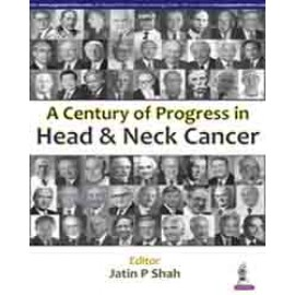 A Century of Progress in Head and Neck Cancer by Jatin P Shah, Dennis Kraus and Ashok Shaha