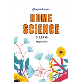 Comprehensive Home Science for Class 12 by Anju Chauhan