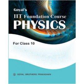 Goyal Brothers IIT Foundation Course in Physics Textbook for Class 10