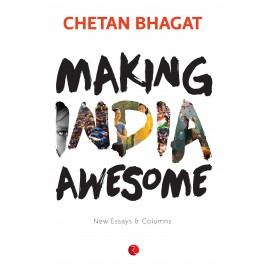 Making India Awesome: New Essays and Columns by Chetan Bhagat