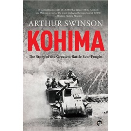 Speaking Tiger Kohima  The Story of the Greatest Battle Ever Fought by Arthur Swinson