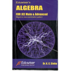 Eduwiser's Algebra for JEE Main & Advanced by Prof. KC Sinha