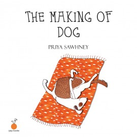 The Making of Dog by Priya Sawhney